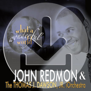 Download What a Wonderful World [Single] by John Redmon & The Thomas J. Dawson, Jr. iOrchestra